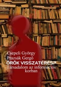 Csepeli György, Prazsák Gergő: Örök visszatérés. Társadalom az információs korban